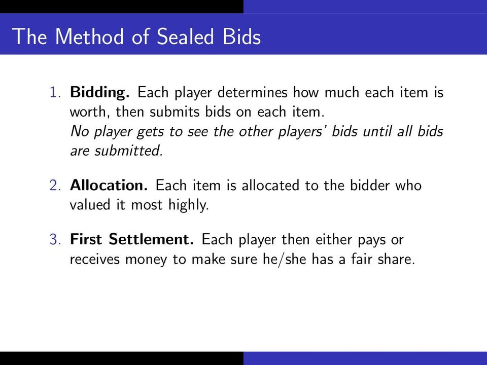 No player gets to see the other players bids until all bids are submitted. 2. Allocation.