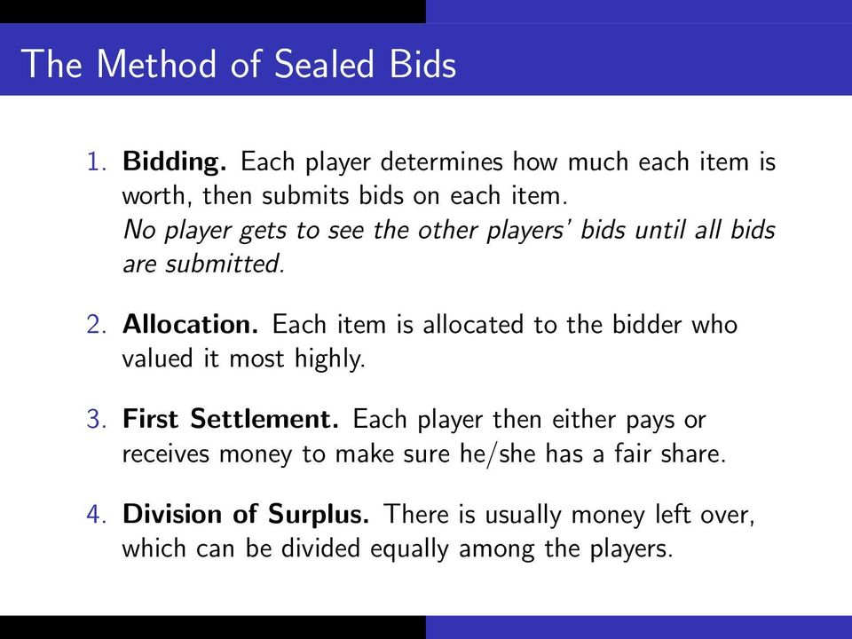 Each item is allocated to the bidder who valued it most highly. 3. First Settlement.