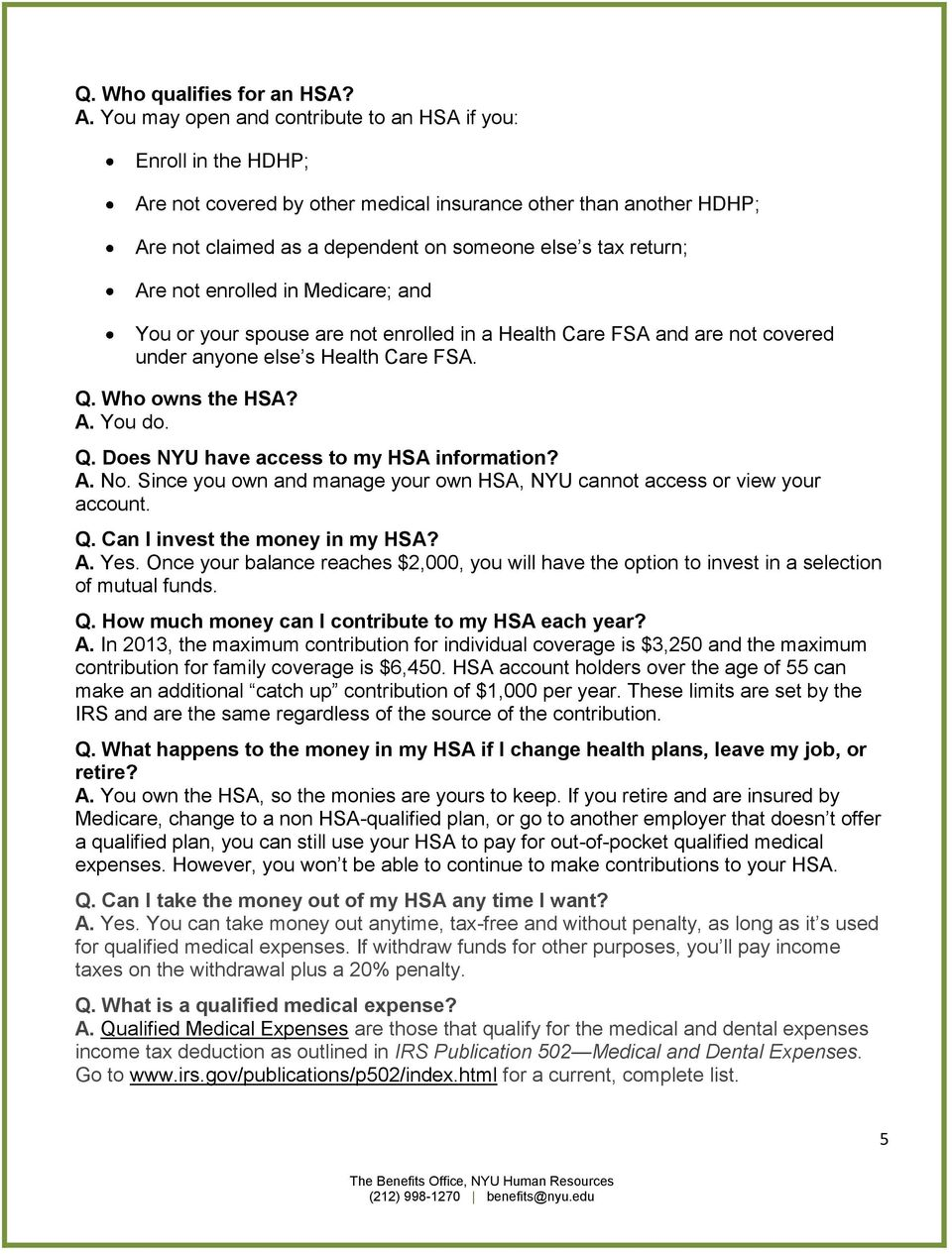 not enrolled in Medicare; and You or your spouse are not enrolled in a Health Care FSA and are not covered under anyone else s Health Care FSA. Q. Who owns the HSA? A. You do. Q. Does NYU have access to my HSA information?