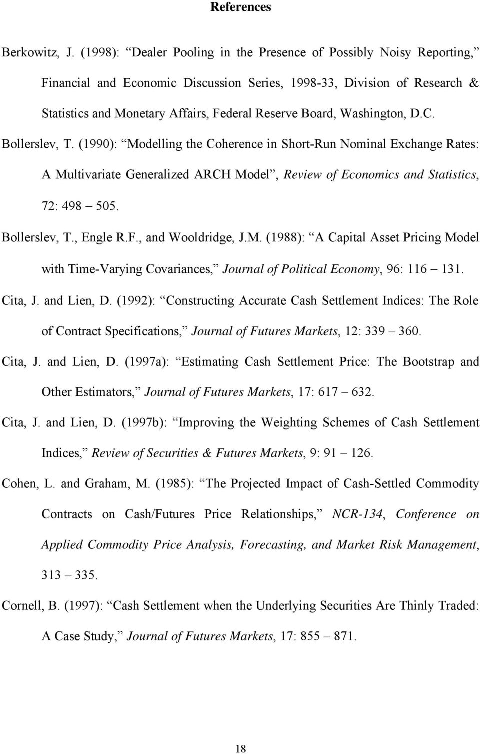 Washington, D.C. Bollerslev, T. (990): Modelling the Coherence in Short-Run Nominal Exchange Rates: A Multivariate Generalized ARCH Model, Review of Economics and Statistics, 72: 498 505.