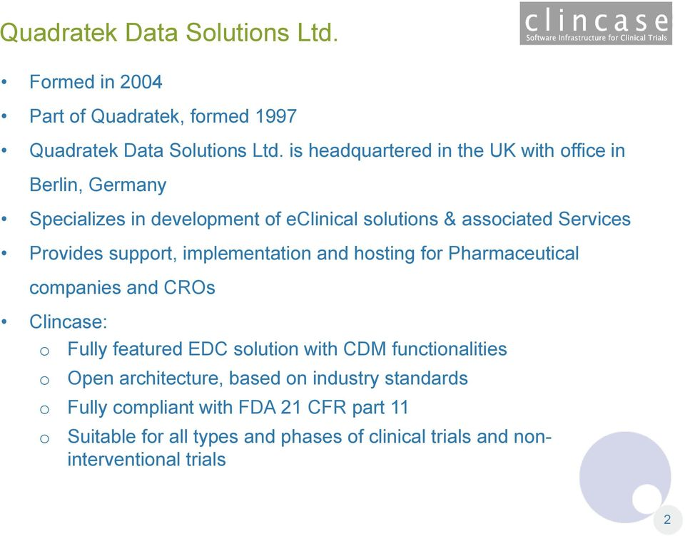 support, implementation and hosting for Pharmaceutical companies and CROs Clincase: o Fully featured EDC solution with CDM functionalities