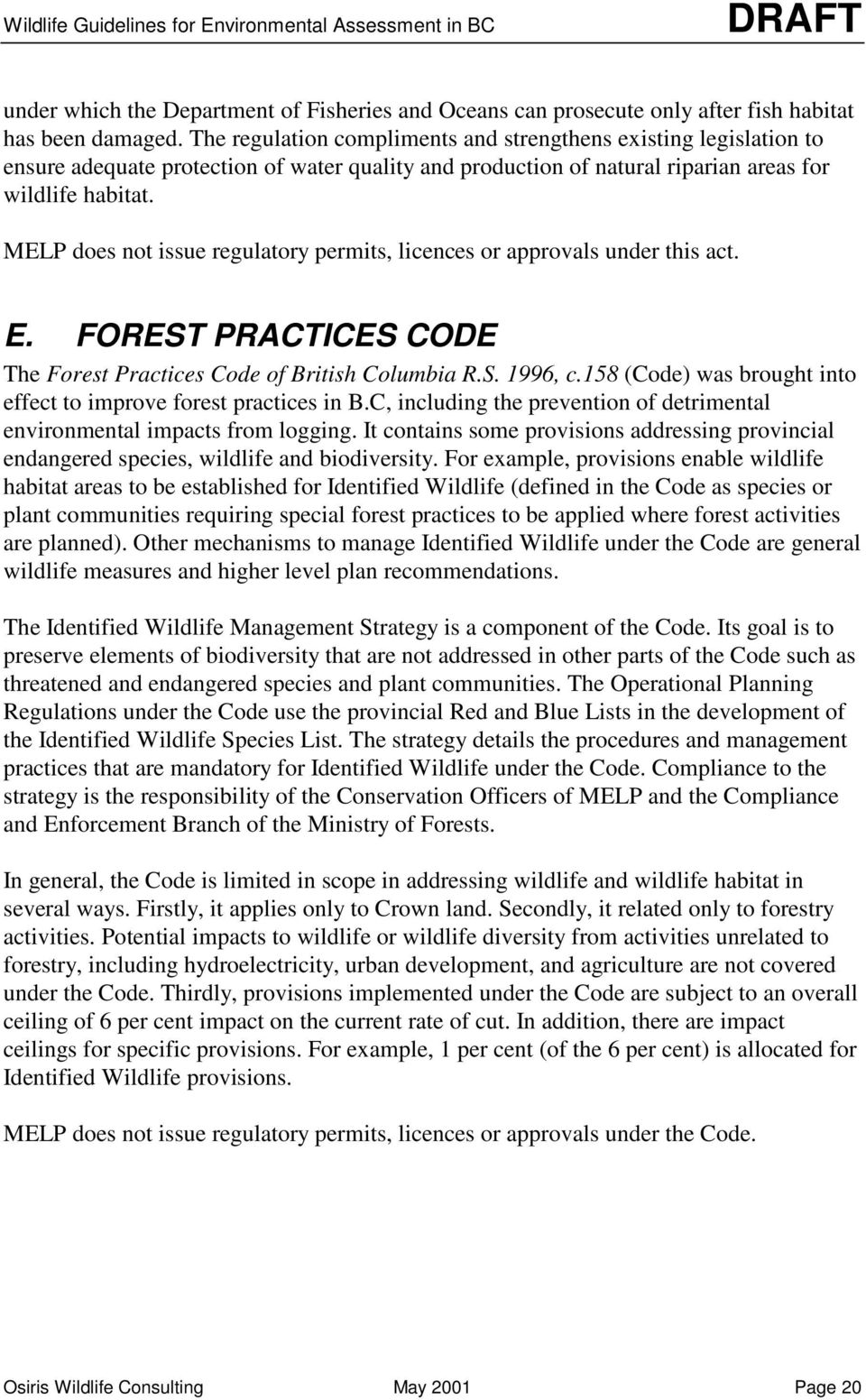 MELP does not issue regulatory permits, licences or approvals under this act. E. FOREST PRACTICES CODE The Forest Practices Code of British Columbia R.S. 1996, c.