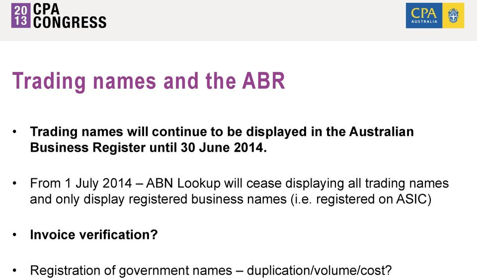 From 1 July 2014 ABN Lookup will cease displaying all trading names and only display