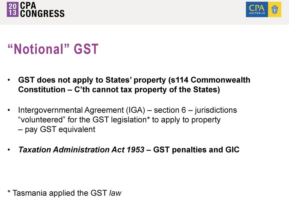 jurisdictions volunteered for the GST legislation* to apply to property pay GST