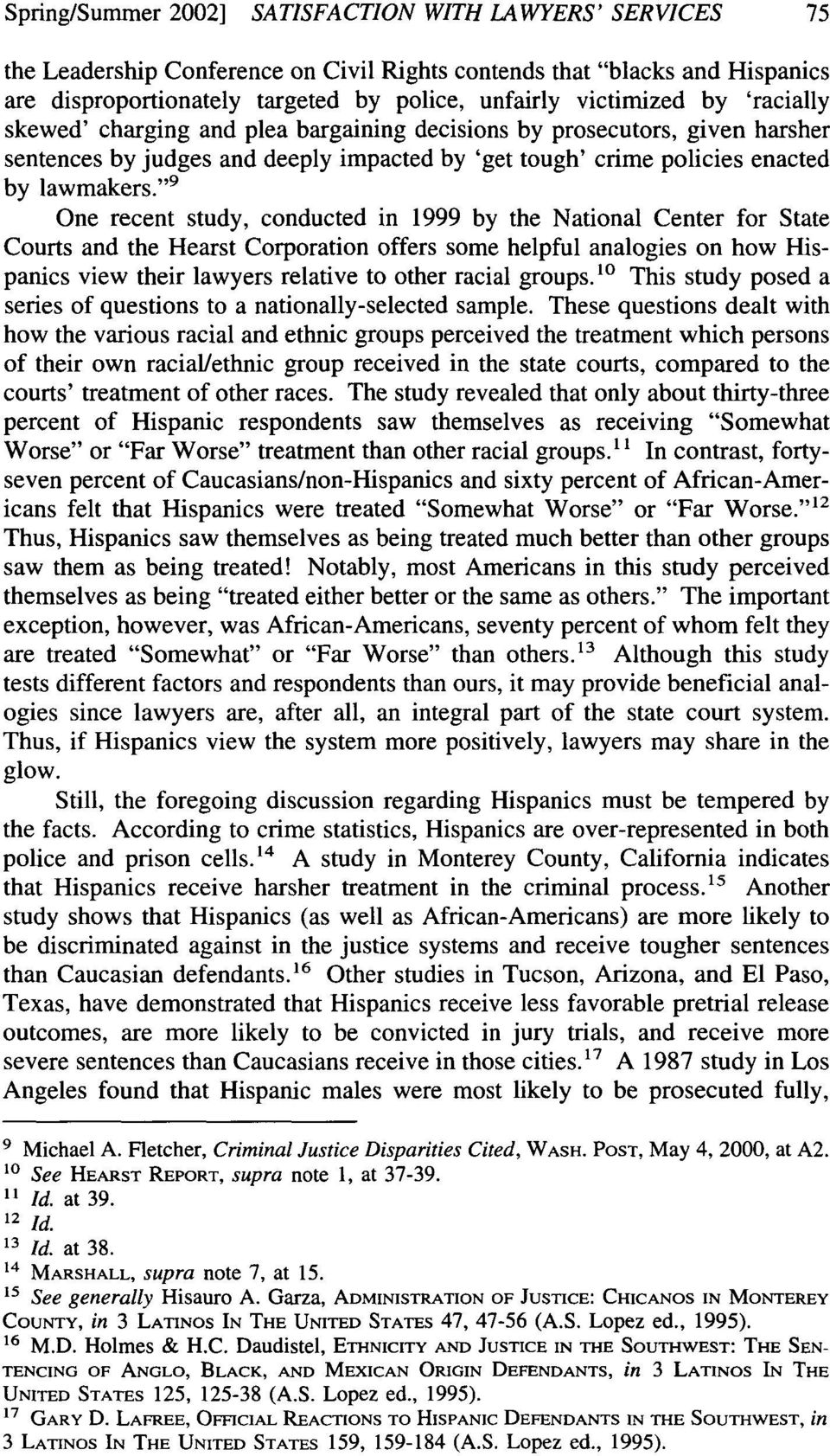 """ 9 One recent study, conducted in 1999 by the National Center for State Courts and the Hearst Corporation offers some helpful analogies on how Hispanics view their lawyers relative to other racial"