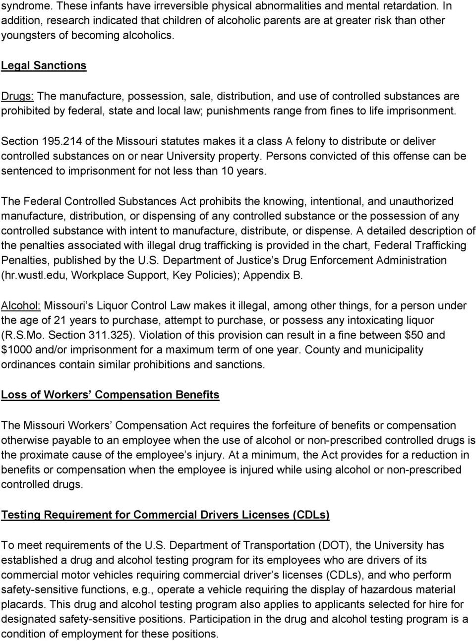 Legal Sanctions Drugs: The manufacture, possession, sale, distribution, and use of controlled substances are prohibited by federal, state and local law; punishments range from fines to life