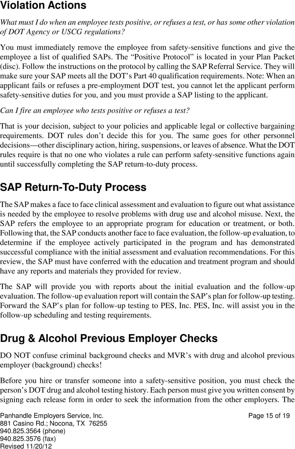 Follow the instructions on the protocol by calling the SAP Referral Service. They will make sure your SAP meets all the DOT s Part 40 qualification requirements.
