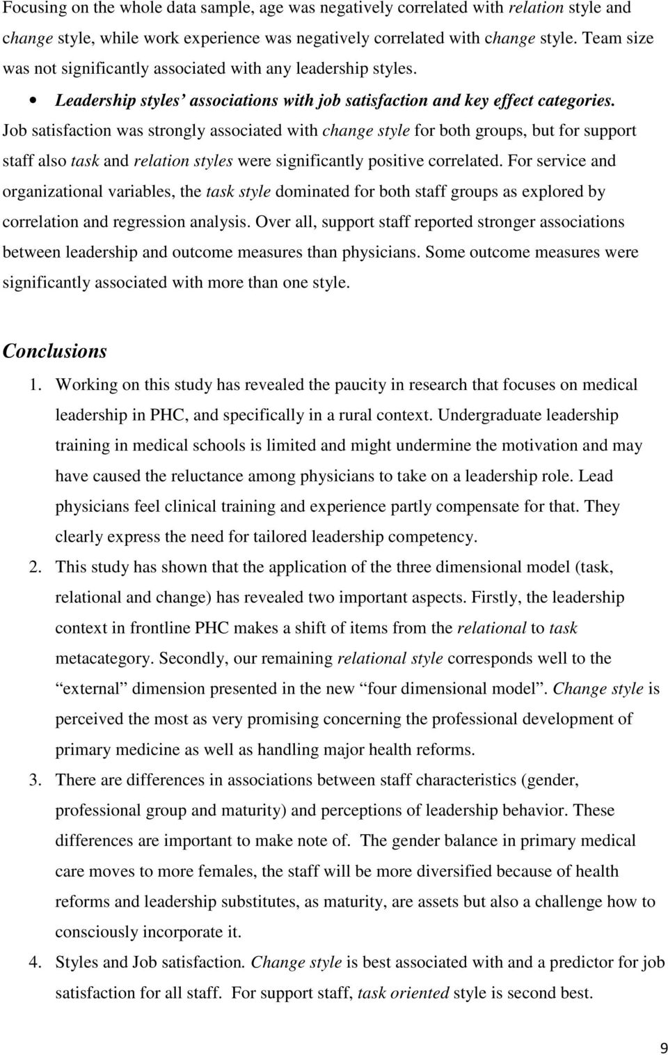 Job satisfaction was strongly associated with change style for both groups, but for support staff also task and relation styles were significantly positive correlated.