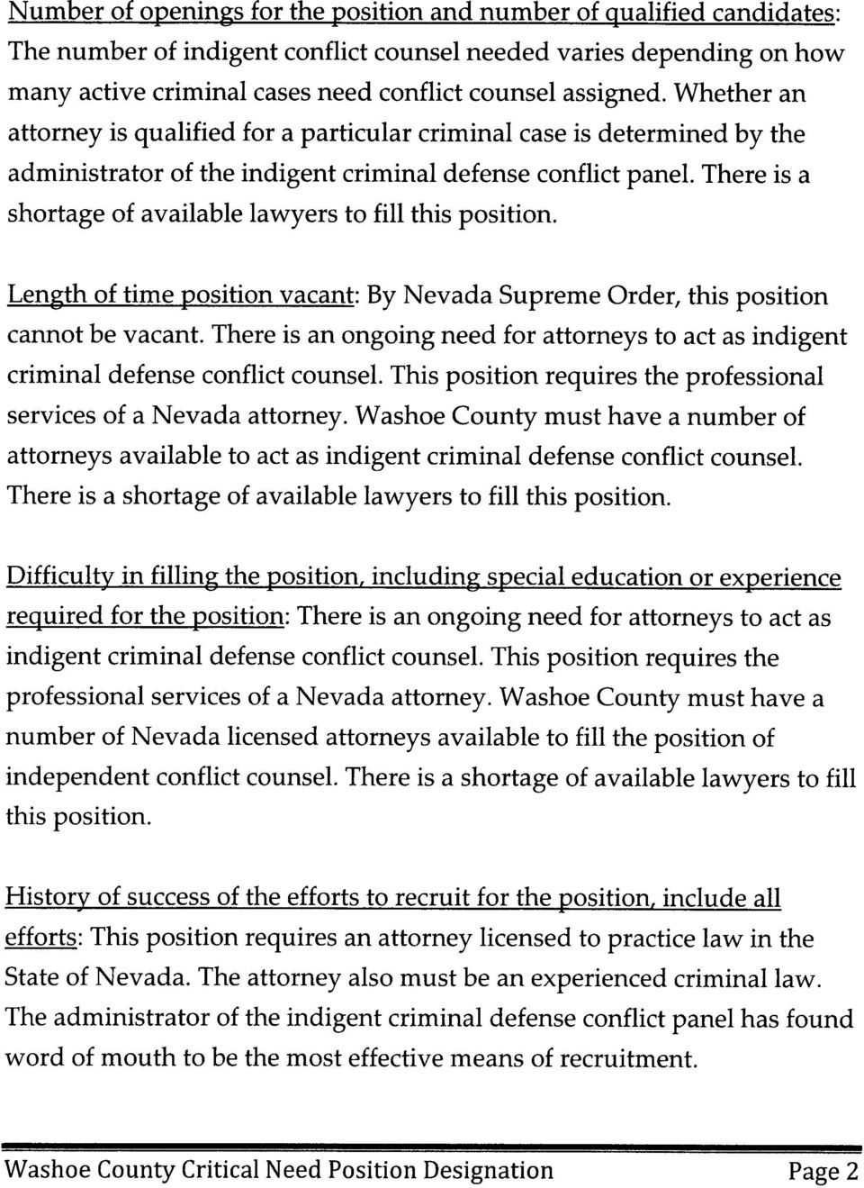 There is a shortage of available lawyers to fill this position. Length of time position vacant: By Nevada Supreme Order, this position cannot be vacant.