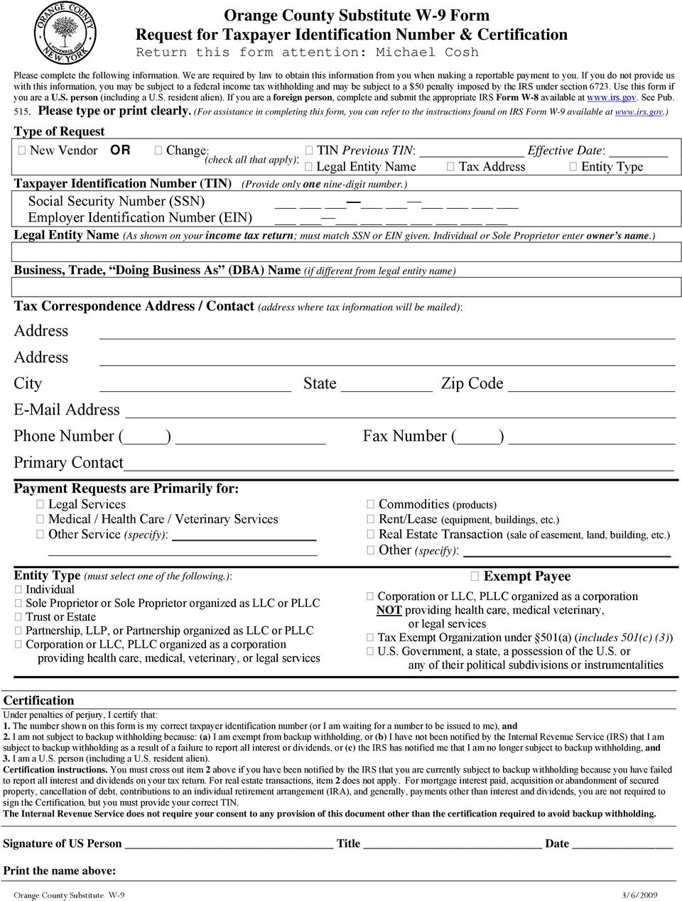 section 6723 Use this form if you are a US person (including a US resident alien) If you are a foreign person, complete and submit the appropriate IRS Form W-8 available at wwwirsgov See Pub 515
