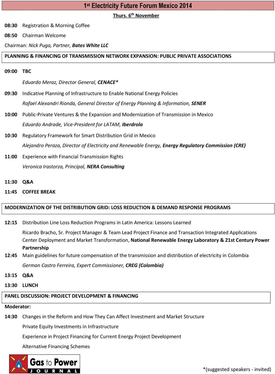 ASSOCIATIONS 09:00 TBC Eduardo Meraz, Director General, CENACE* 09:30 Indicative Planning of Infrastructure to Enable National Energy Policies Rafael Alexandri Rionda, General Director of Energy