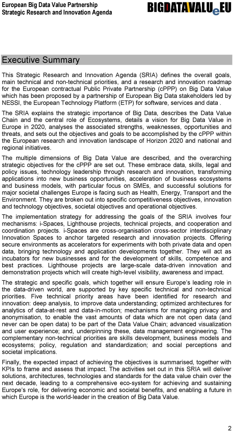 The SRIA explains the strategic importance of Big Data, describes the Data Value Chain and the central role of Ecosystems, details a vision for Big Data Value in Europe in 2020, analyses the
