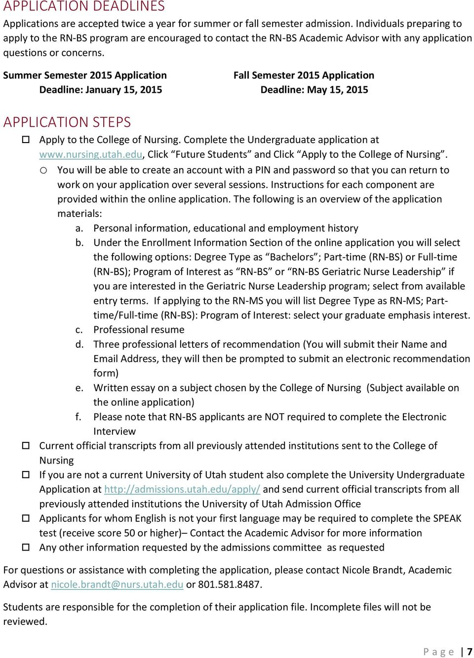Summer Semester 2015 Application Fall Semester 2015 Application Deadline: January 15, 2015 Deadline: May 15, 2015 APPLICATION STEPS Apply to the College of Nursing.