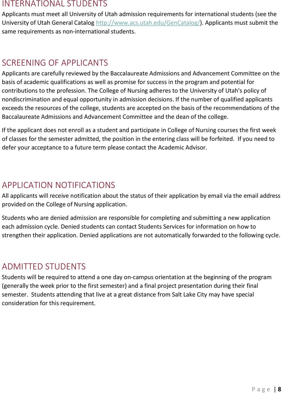 SCREENING OF APPLICANTS Applicants are carefully reviewed by the Baccalaureate Admissions and Advancement Committee on the basis of academic qualifications as well as promise for success in the
