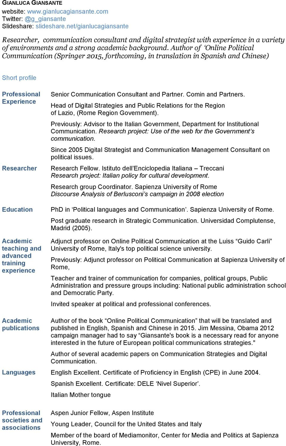 Author of Online Political Communication (Springer 2015, forthcoming, in translation in Spanish and Chinese) Short profile Professional Experience Researcher Education Academic teaching and advanced