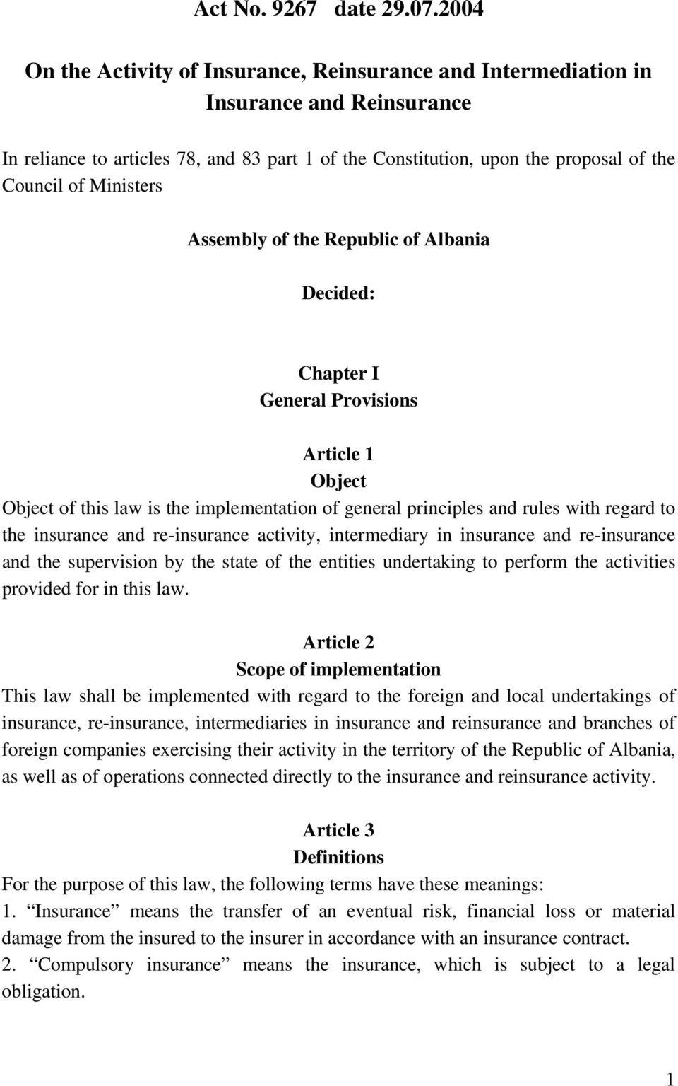 Ministers Assembly of the Republic of Albania Decided: Chapter I General Provisions Article 1 Object Object of this law is the implementation of general principles and rules with regard to the
