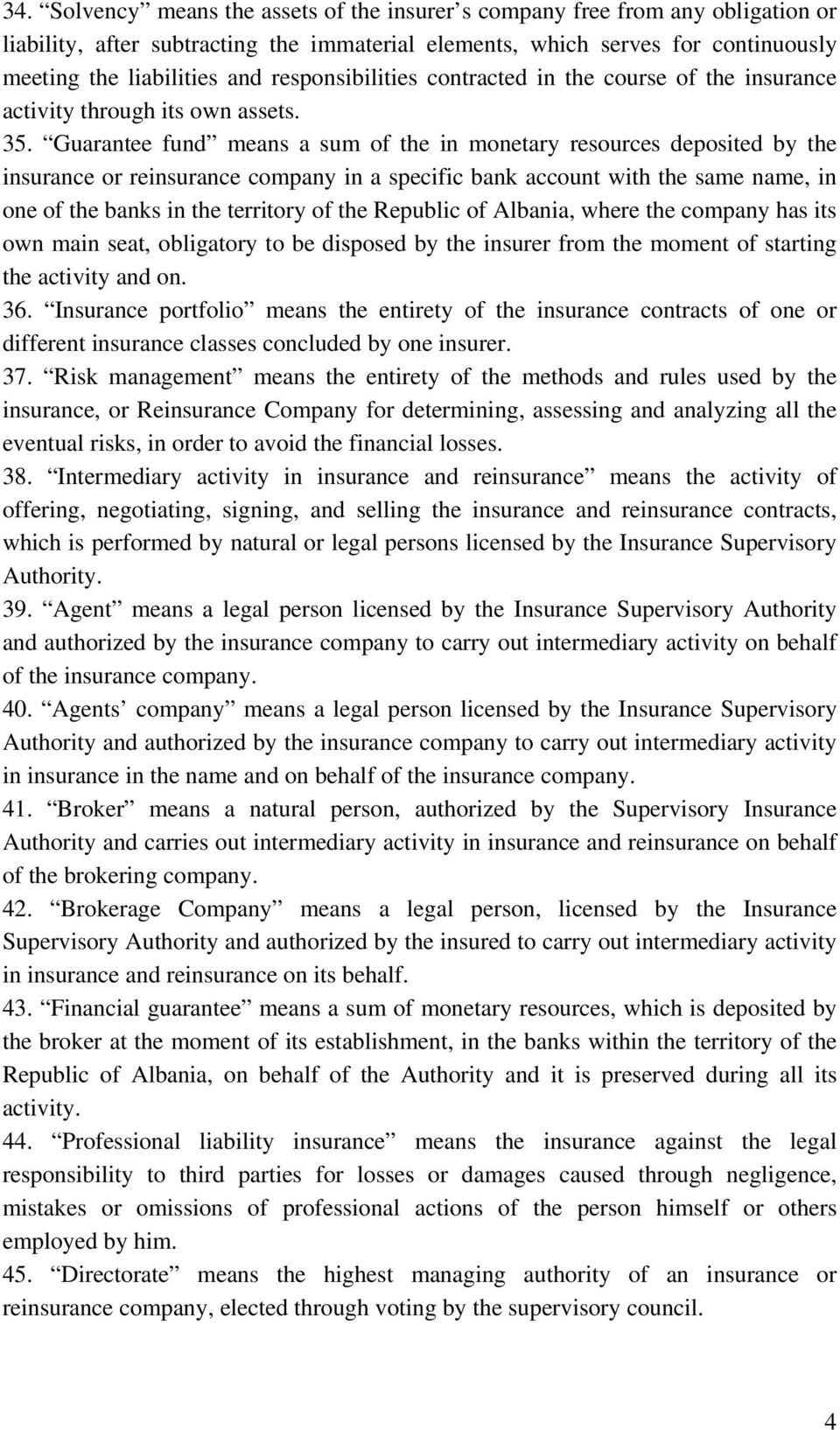Guarantee fund means a sum of the in monetary resources deposited by the insurance or reinsurance company in a specific bank account with the same name, in one of the banks in the territory of the