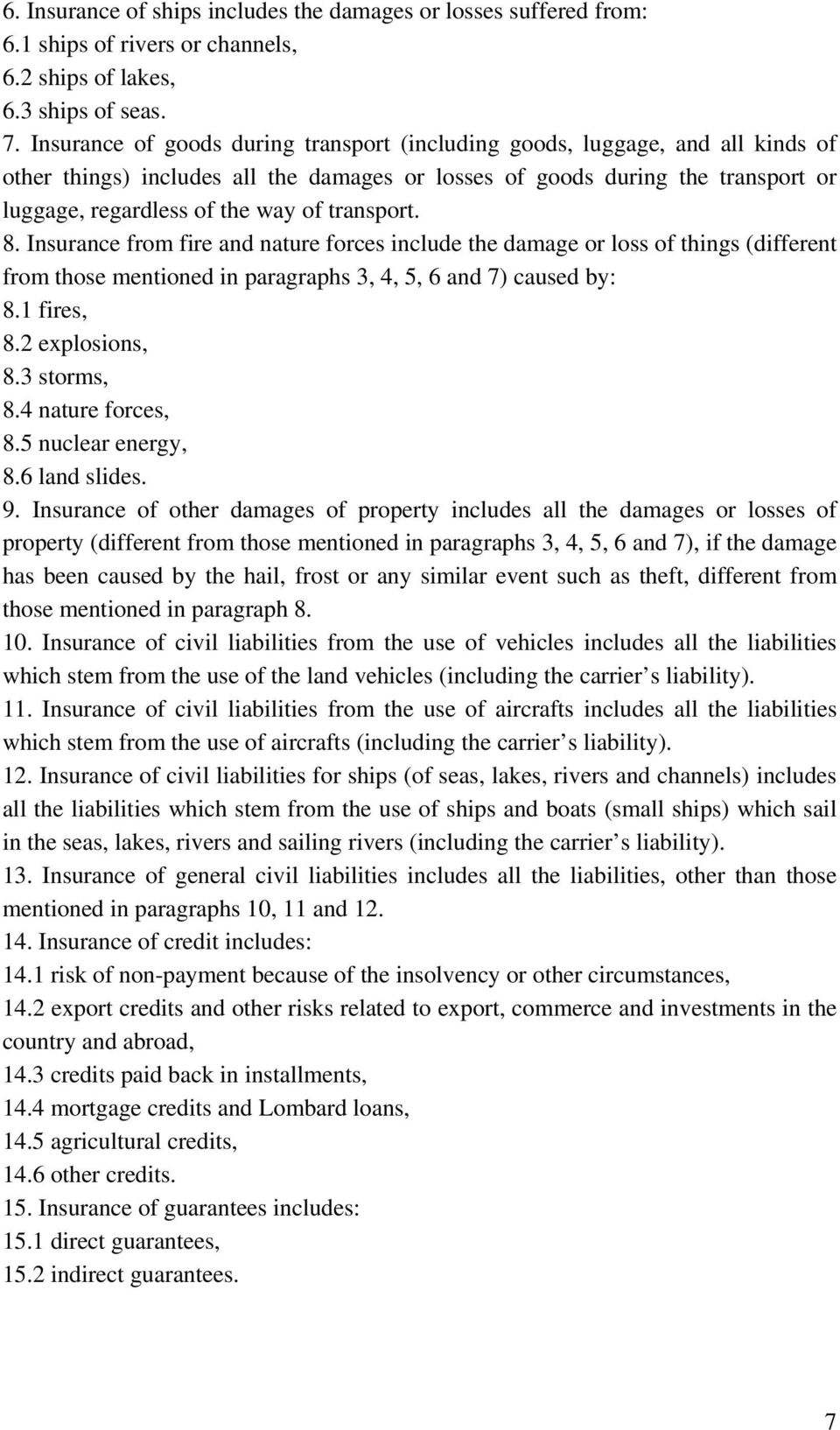 transport. 8. Insurance from fire and nature forces include the damage or loss of things (different from those mentioned in paragraphs 3, 4, 5, 6 and 7) caused by: 8.1 fires, 8.2 explosions, 8.