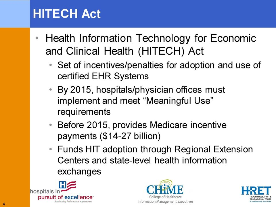 must implement and meet Meaningful Use requirements Before 2015, provides Medicare incentive payments