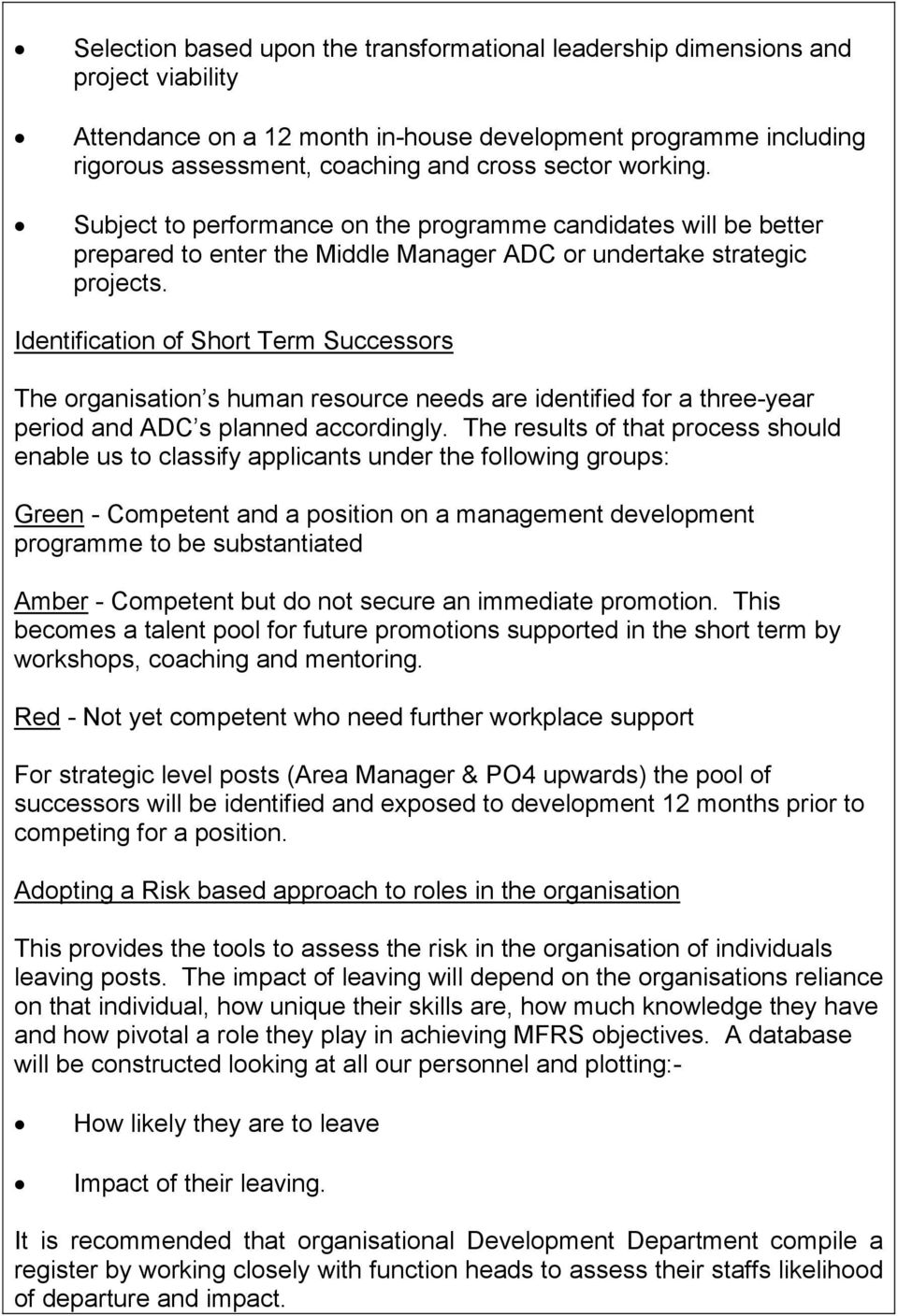 Identification of Short Term Successors The organisation s human resource needs are identified for a three-year periodand ADC s planned accordingly.