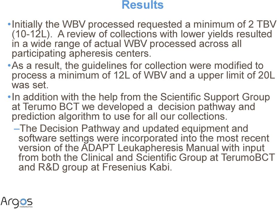As a result, the guidelines for collection were modified to process a minimum of 12L of WBV and a upper limit of 20L was set.