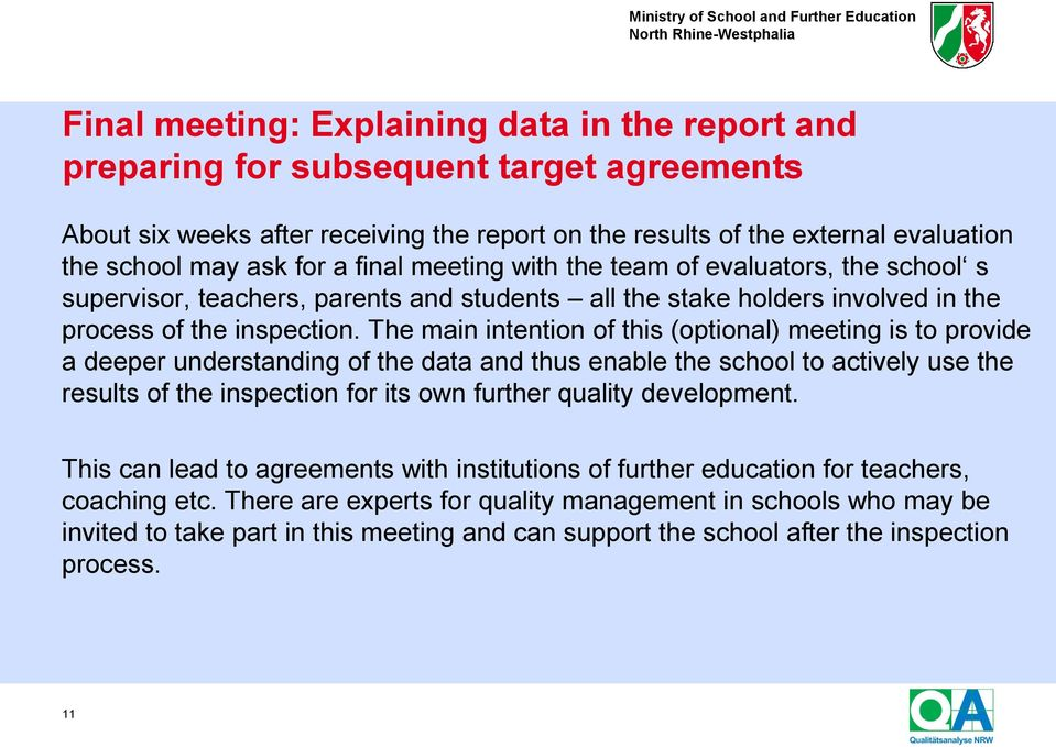 The main intention of this (optional) meeting is to provide a deeper understanding of the data and thus enable the school to actively use the results of the inspection for its own further quality