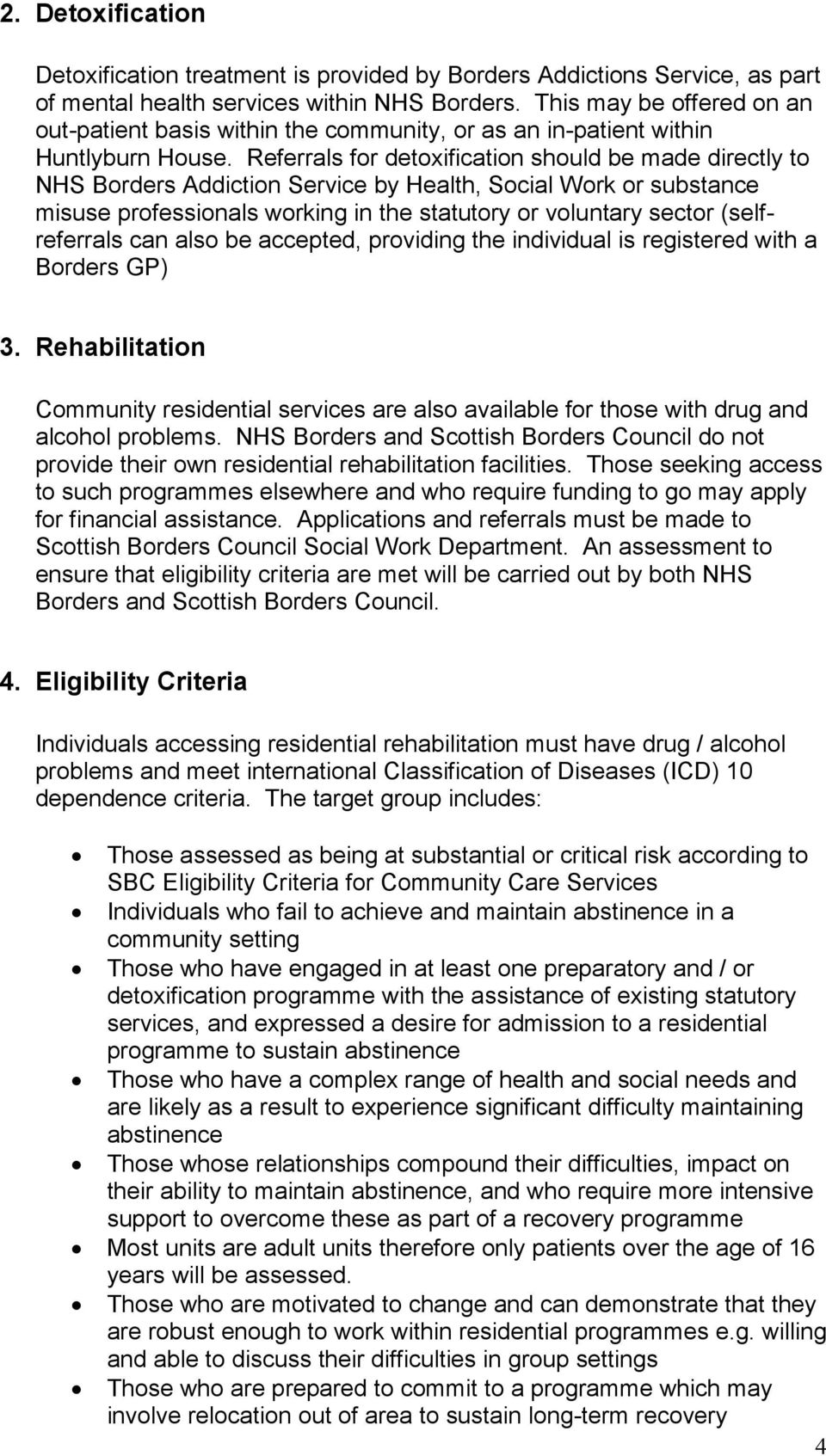 Referrals for detoxification should be made directly to NHS Borders Addiction Service by Health, Social Work or substance misuse professionals working in the statutory or voluntary sector
