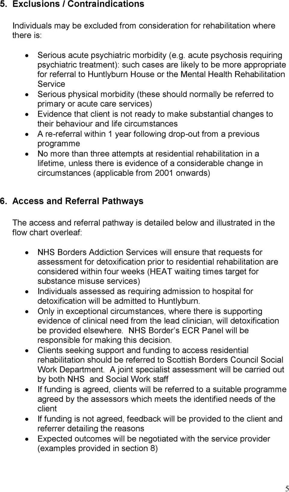 (these should normally be referred to primary or acute care services) Evidence that client is not ready to make substantial changes to their behaviour and life circumstances A re-referral within 1