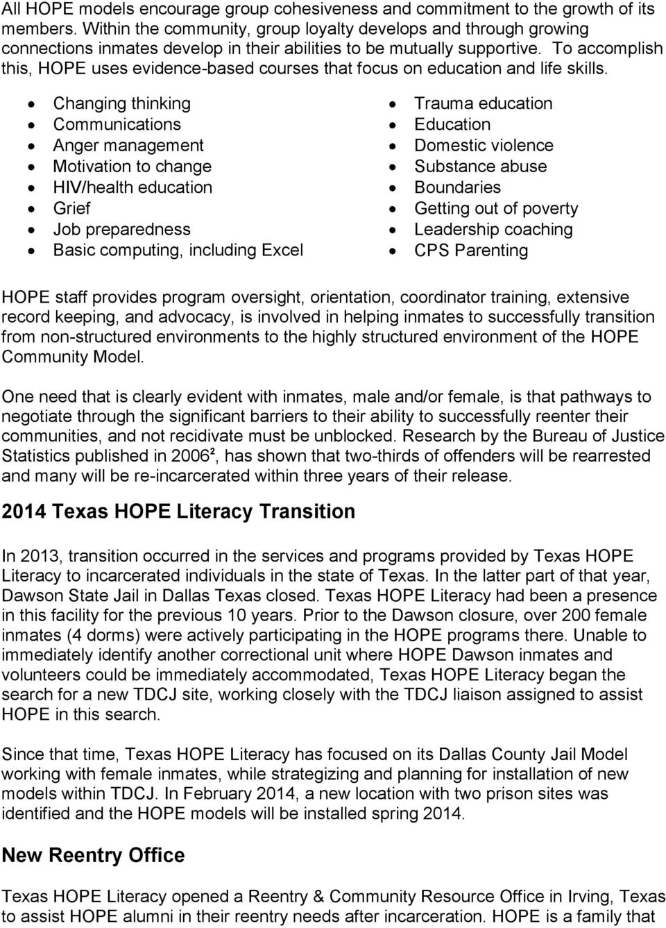 To accomplish this, HOPE uses evidence-based courses that focus on education and life skills.