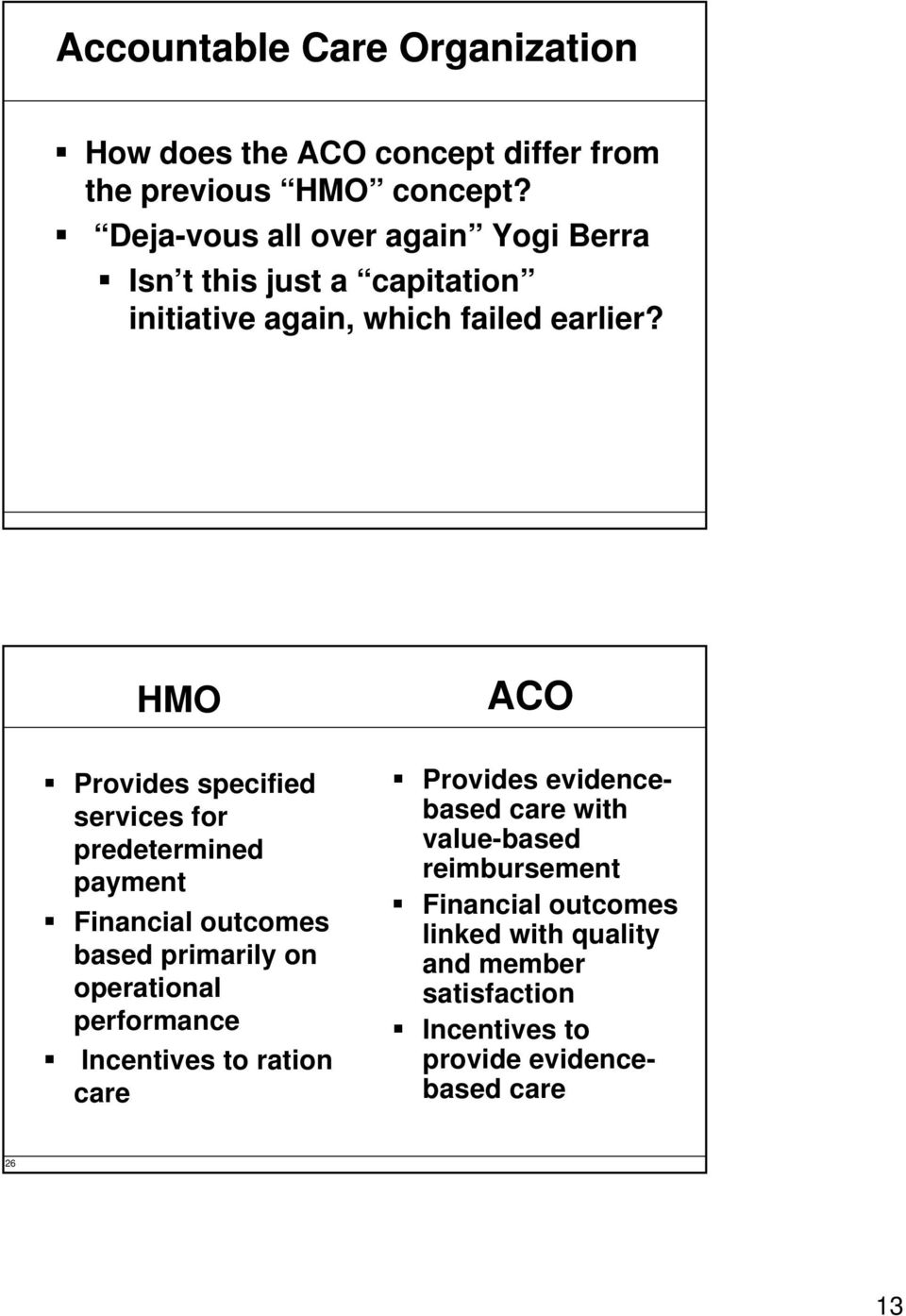 HMO Provides specified services for predetermined payment Financial outcomes based primarily on operational performance