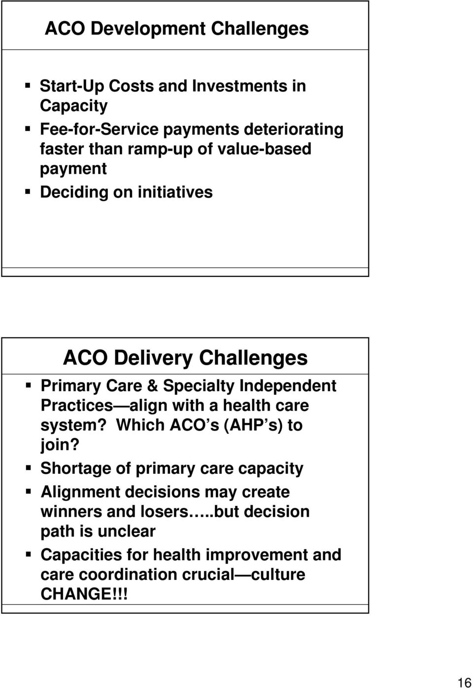 align with a health care system? Which ACO s (AHP s) to join?