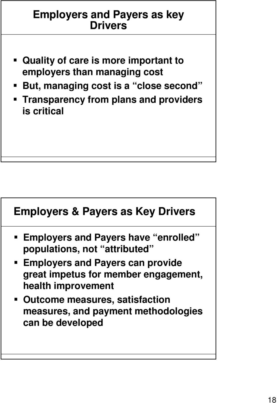 Employers and Payers have enrolled populations, not attributed Employers and Payers can provide great impetus for