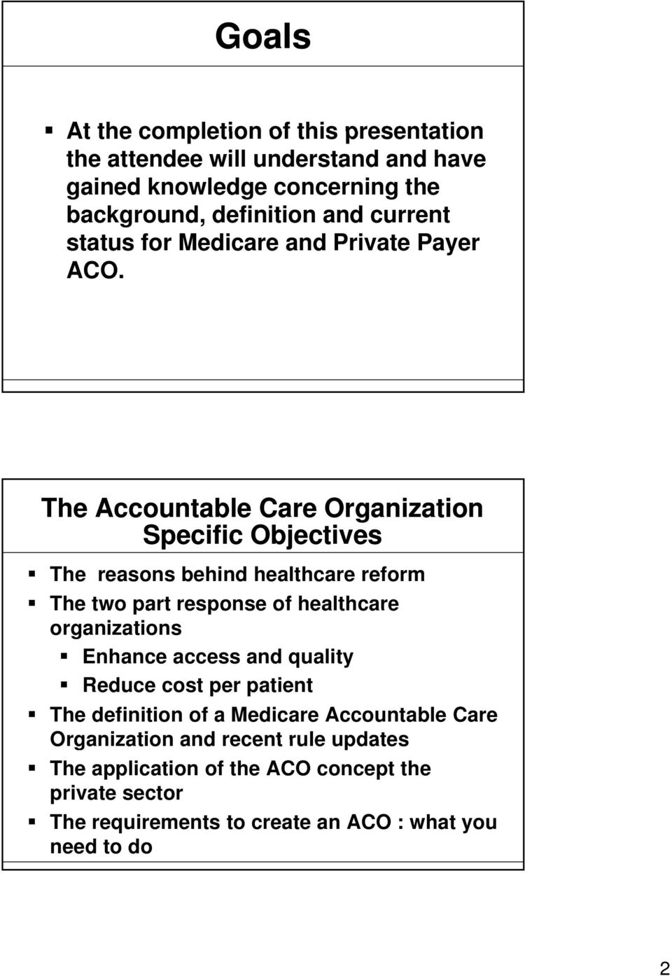 The Accountable Care Organization Specific Objectives The reasons behind healthcare reform The two part response of healthcare organizations