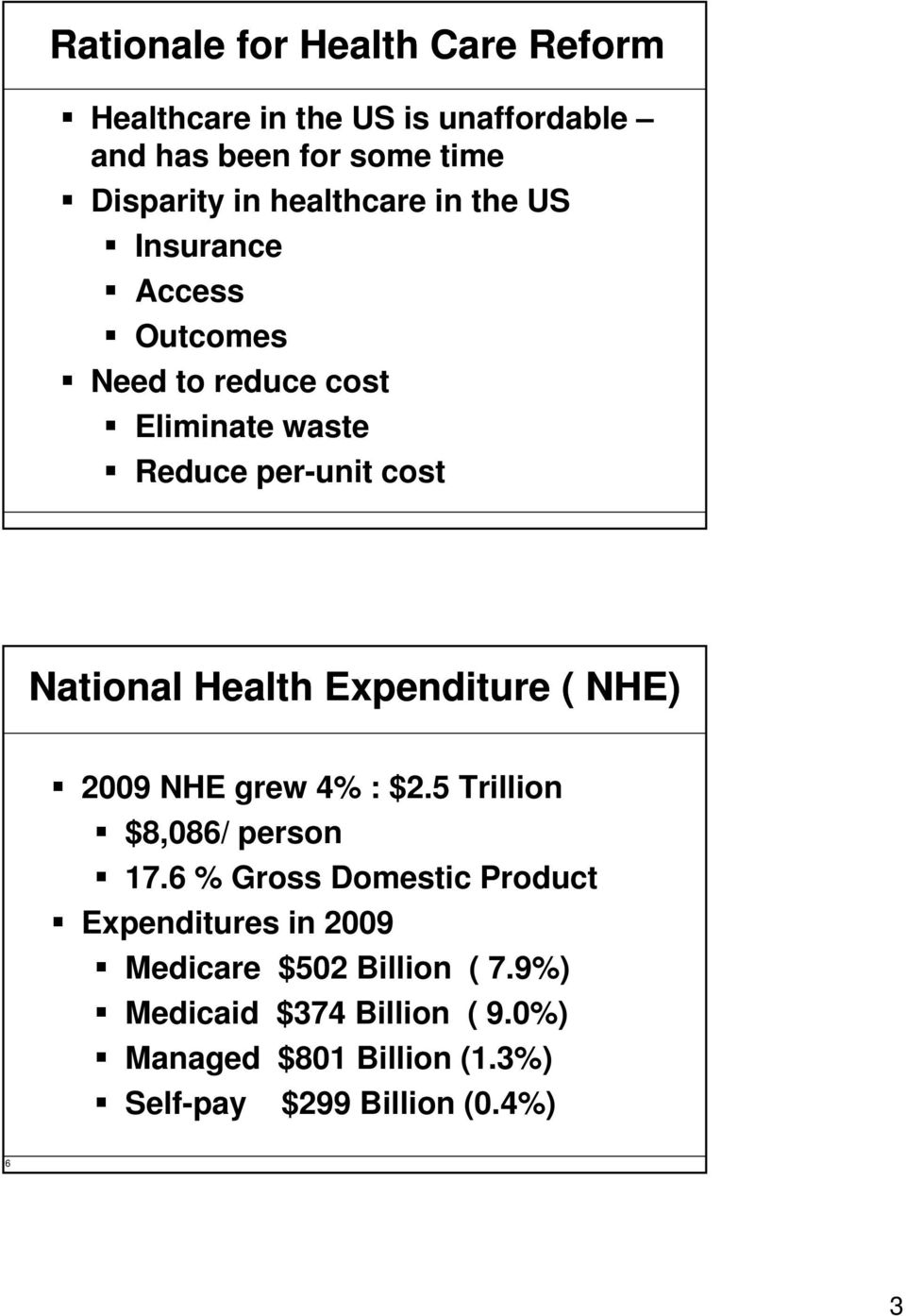 Health Expenditure ( NHE) 2009 NHE grew 4% : $2.5 Trillion $8,086/ person 17.