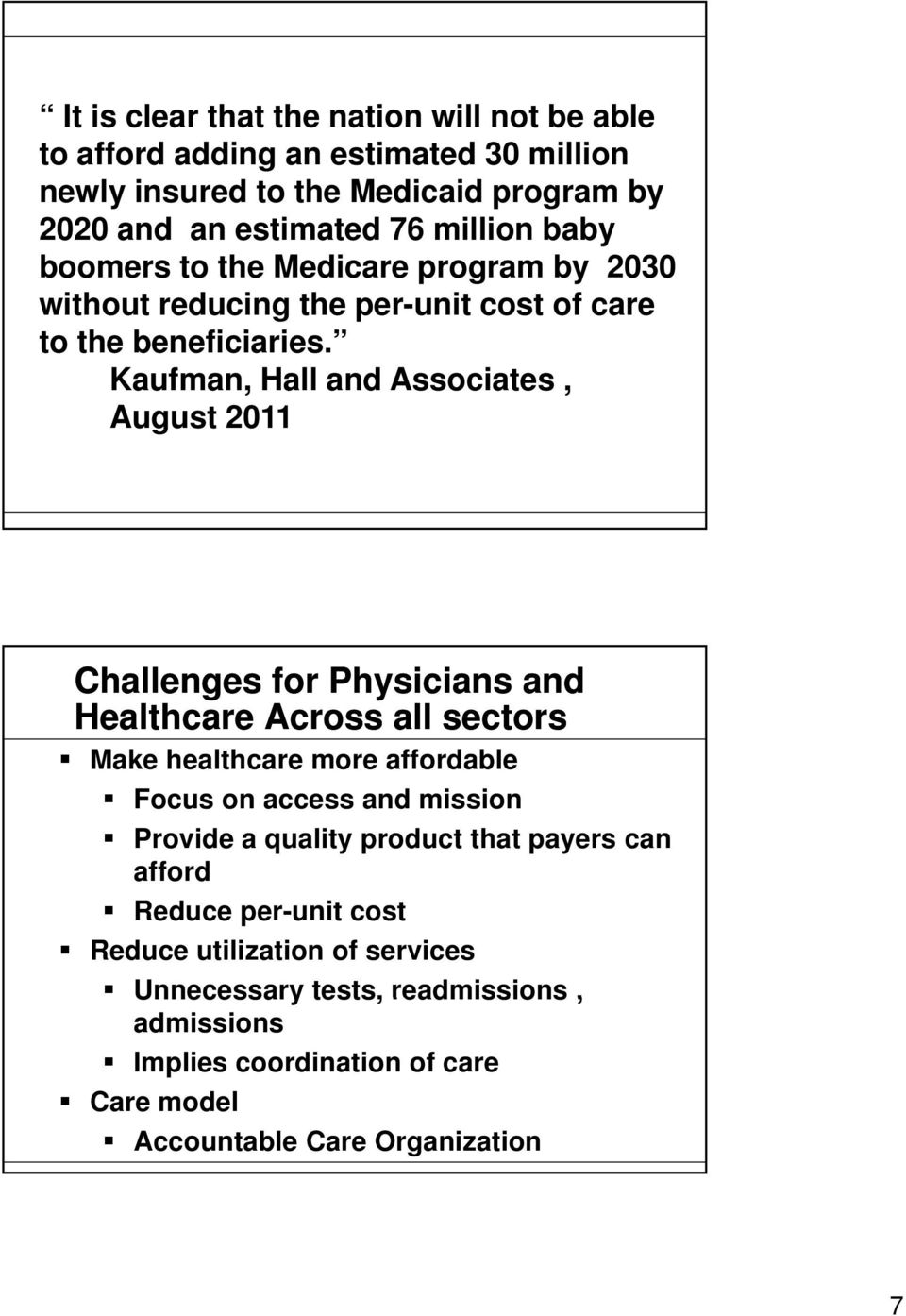 Kaufman, Hall and Associates, August 2011 Challenges for Physicians and Healthcare Across all sectors Make healthcare more affordable Focus on access and mission