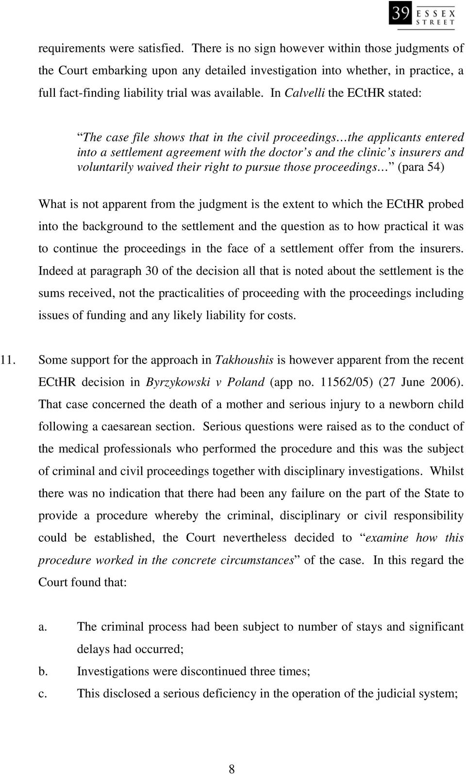 In Calvelli the ECtHR stated: The case file shows that in the civil proceedings the applicants entered into a settlement agreement with the doctor s and the clinic s insurers and voluntarily waived