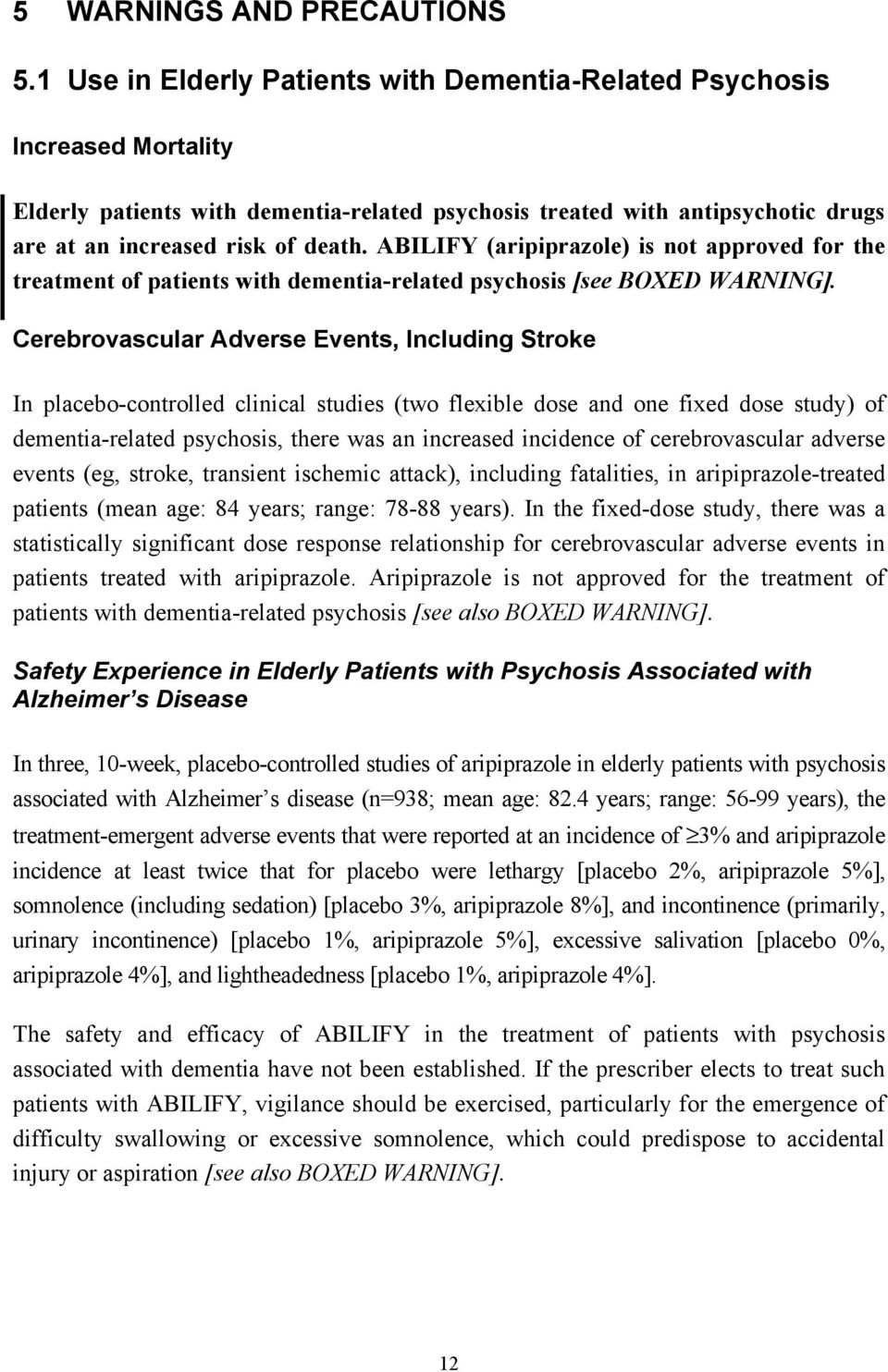 ABILIFY (aripiprazole) is not approved for the treatment of patients with dementia-related psychosis [see BOXED WARNING].