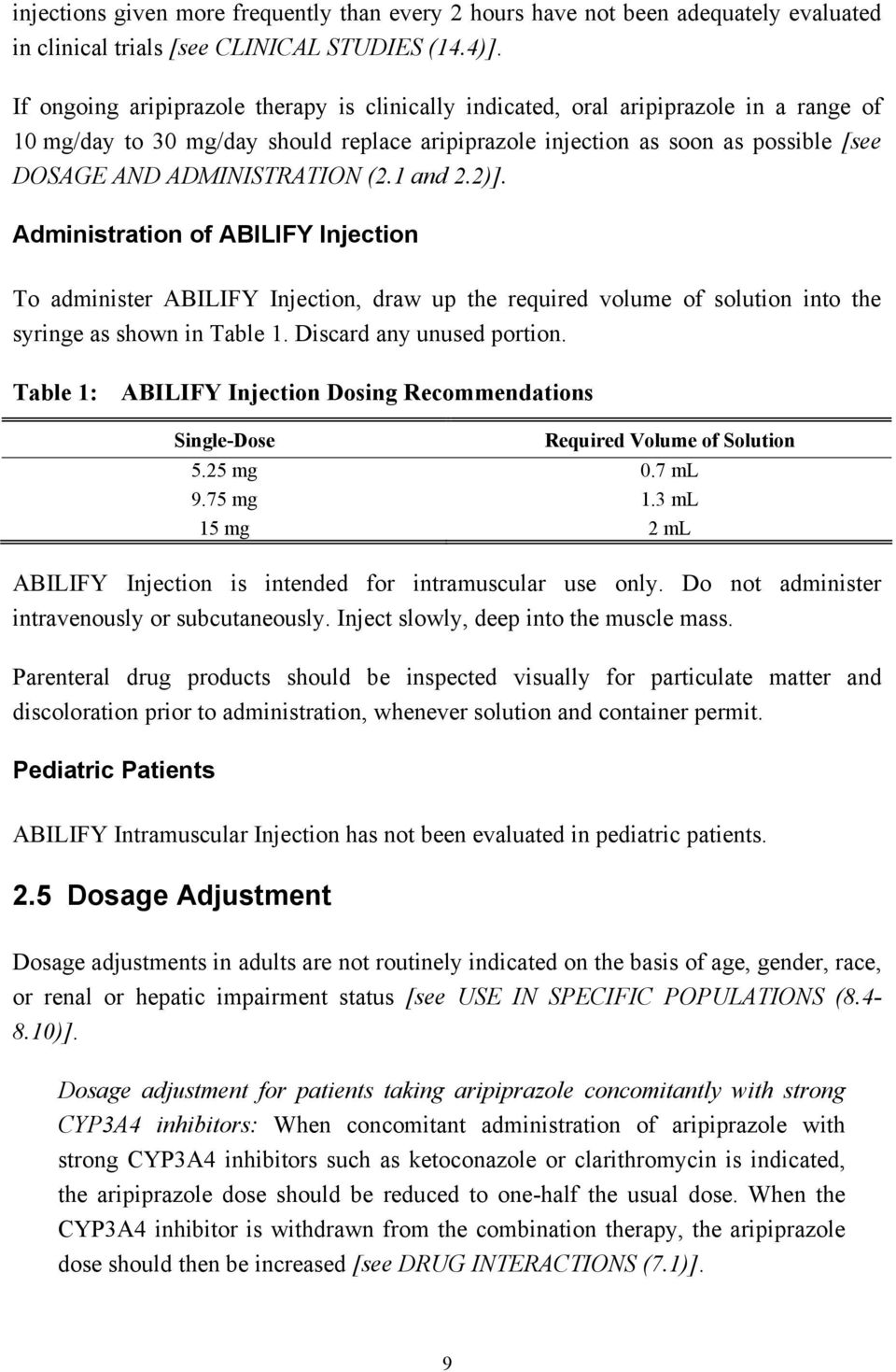 ADMINISTRATION (2.1 and 2.2)]. Administration of ABILIFY Injection To administer ABILIFY Injection, draw up the required volume of solution into the syringe as shown in Table 1.