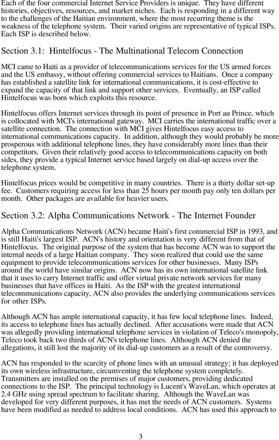Their varied origins are representative of typical ISPs. Each ISP is described below. Section 3.