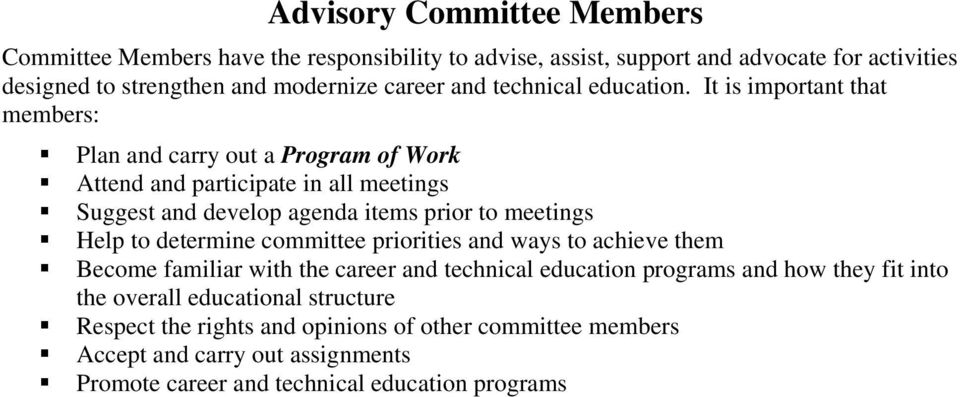 It is important that members: Plan and carry out a Program of Work Attend and participate in all meetings Suggest and develop agenda items prior to meetings Help to