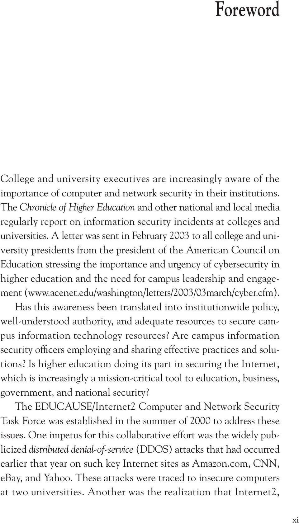 A letter was sent in February 2003 to all college and university presidents from the president of the American Council on Education stressing the importance and urgency of cybersecurity in higher