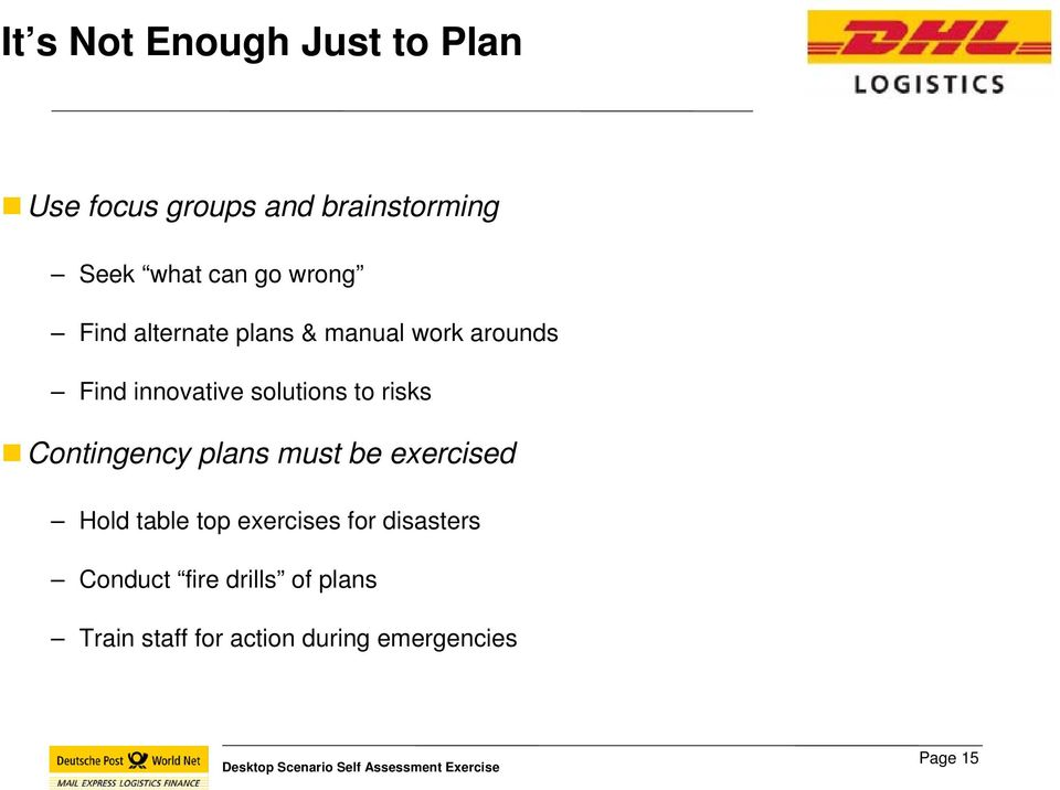 to risks Contingency plans must be exercised Hold table top exercises for