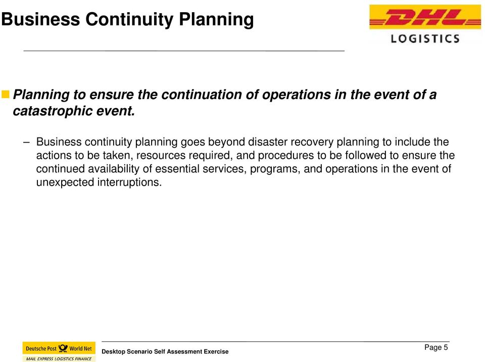 Business continuity planning goes beyond disaster recovery planning to include the actions to be