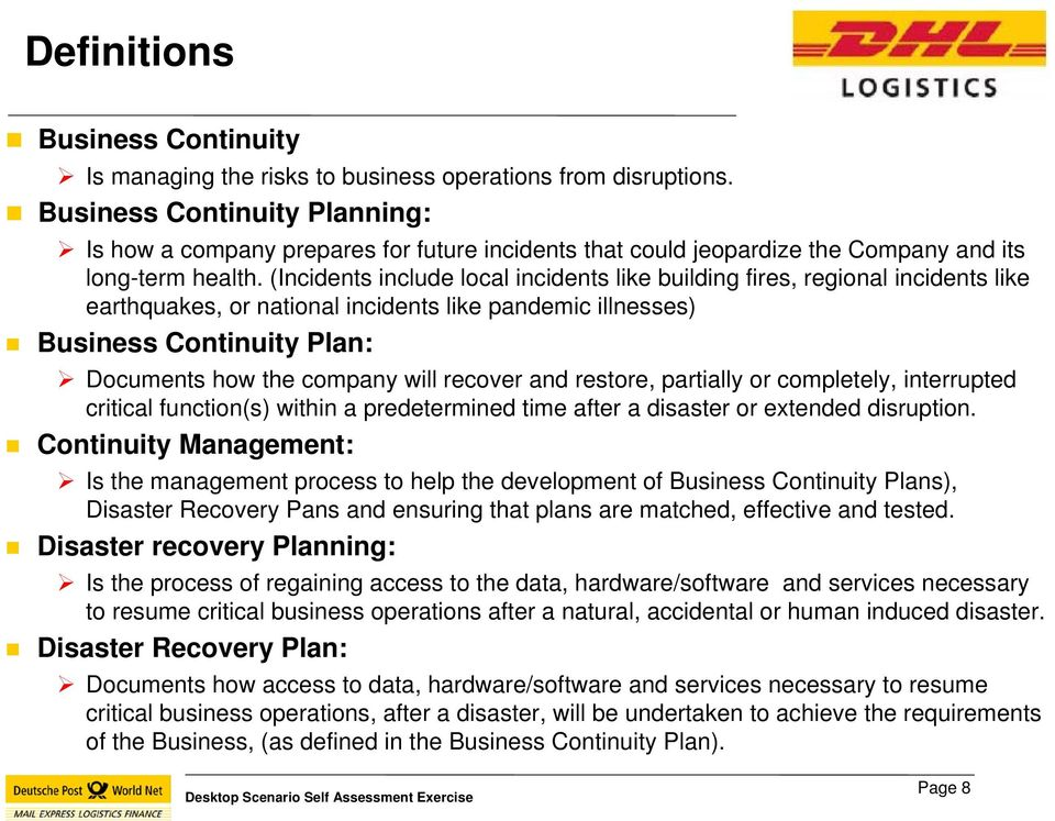 (Incidents include local incidents like building fires, regional incidents like earthquakes, or national incidents like pandemic illnesses) Business Continuity Plan: Documents how the company will
