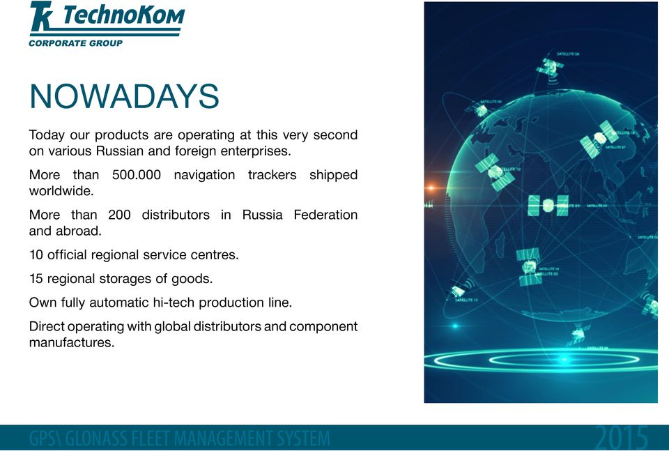 More than 200 distributors in Russia Federation and abroad. 10 official regional service centres.