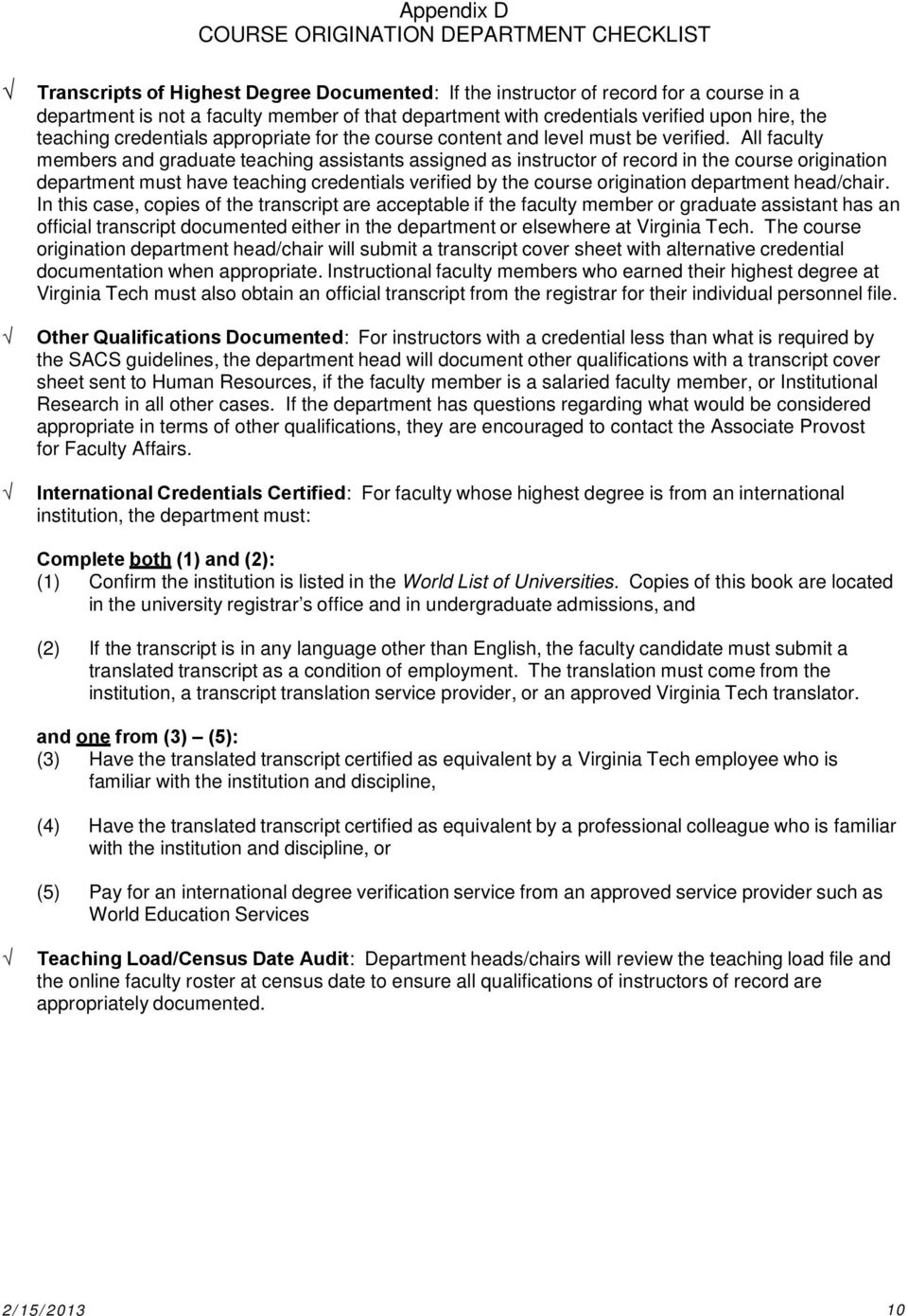 All faculty members and graduate teaching assistants assigned as instructor of record in the course origination department must have teaching credentials verified by the course origination department