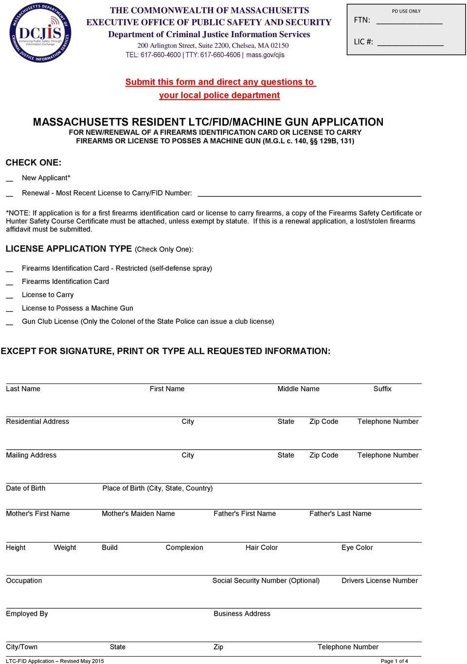gov/cjis PD USE ONLY FTN: LIC #: Submit this form and direct any questions to your local police department MASSACHUSETTS RESIDENT LTC/FID/MACHINE GUN APPLICATION FOR NEW/RENEWAL OF A FIREARMS
