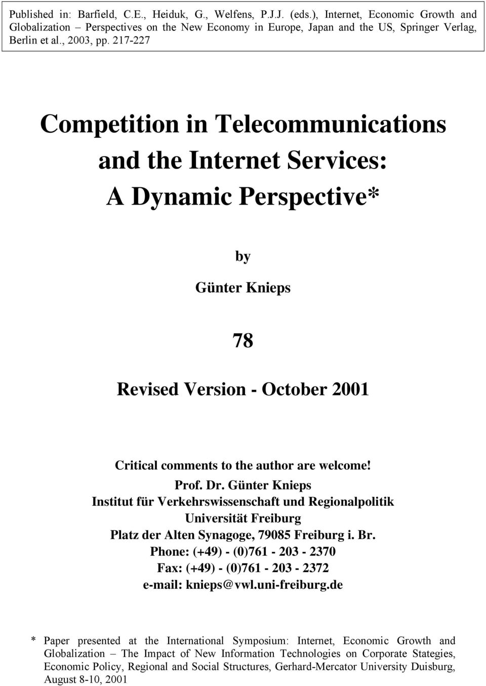 217-227 Competition in Telecommunications and the Internet Services: A Dynamic Perspective* by Günter Knieps 78 Revised Version - October 2001 Critical comments to the author are welcome! Prof. Dr.