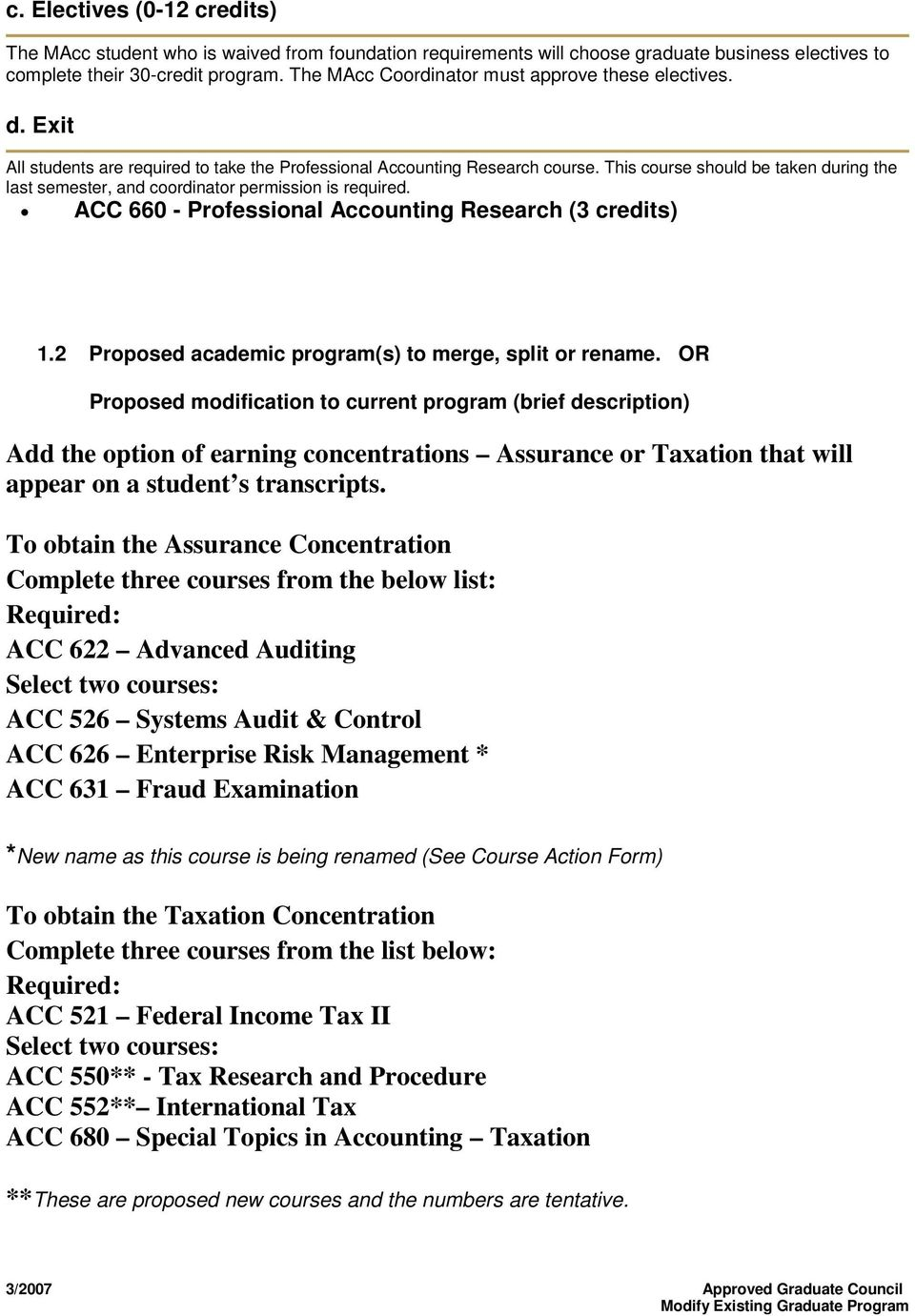 This course should be taken during the last semester, and coordinator permission is required. ACC 660 - Professional Accounting Research (3 credits) 1.