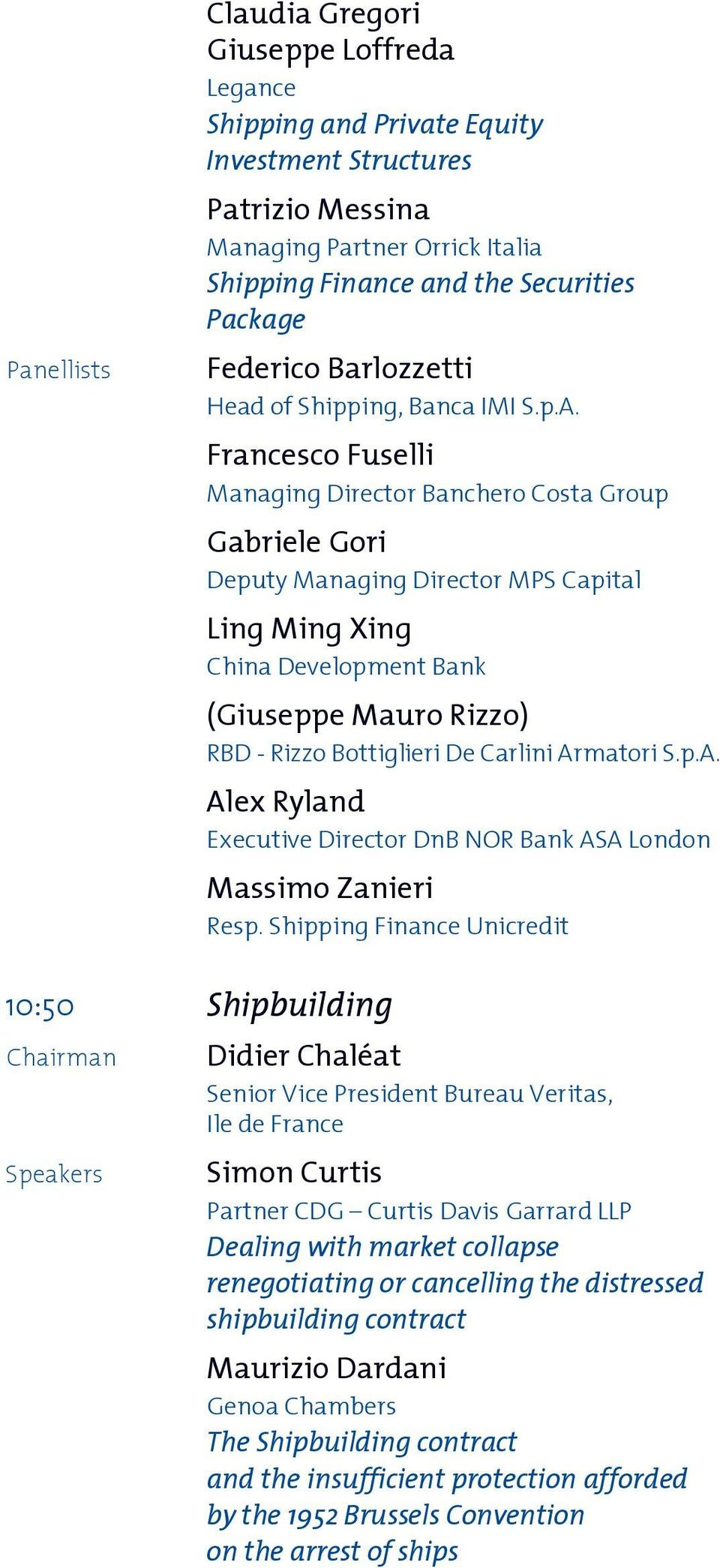 Francesco Fuselli Managing Director Banchero Costa Group Gabriele Gori Deputy Managing Director MPS Capital Ling Ming Xing China Development Bank (Giuseppe Mauro Rizzo) RBD - Rizzo Bottiglieri De